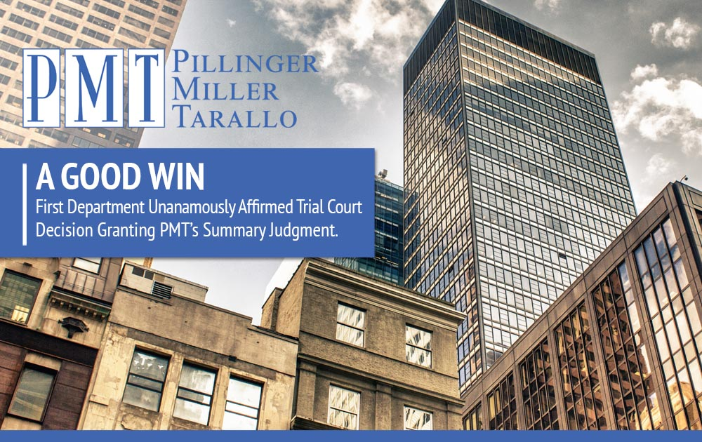 A Good Win - First Department Affirmed Trial Court Decision Granting PMT's Summary Judgment.