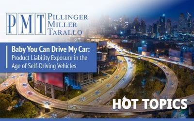 HOT TOPICS – Baby You Can Drive My Car:  Product Liability Exposure in the Age of Self-Driving Vehicles