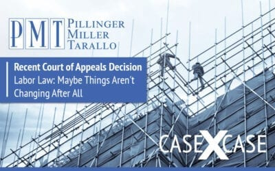 Case by Case:  Recent Court of Appeals Decision – Labor Law: Maybe Things Aren't Changing After All