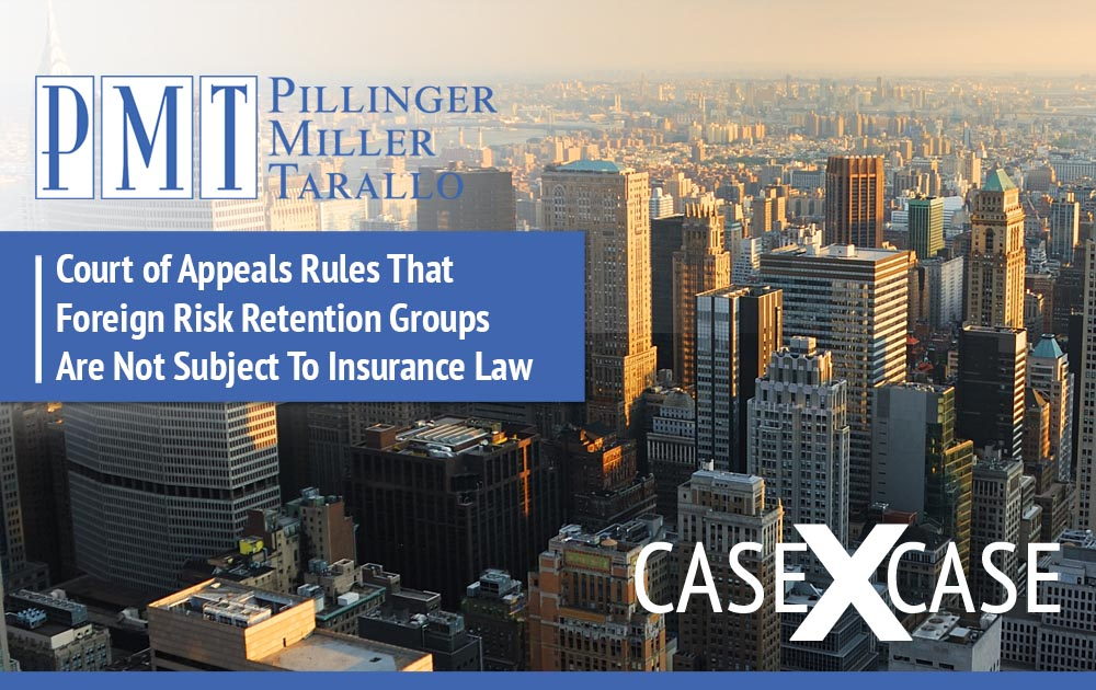 Case by Case: Court of Appeals Rules That Foreign Risk Retention Groups Are Not Subject To Insurance Law