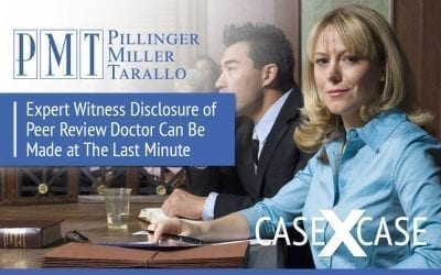 Case by Case: Expert Witness Disclosure of Peer Review Doctor Can Be Made at The Last Minute