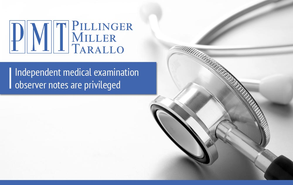 Independent medical examination observer notes are privileged