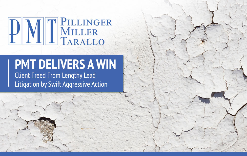 PMT DELIVERS A WIN - Client Freed from Lengthy Lead Litigation