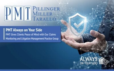 PMT Always on Your Side – PMT Gives Clients Peace of Mind with Our Claims Monitoring and Litigation Management Practice Group