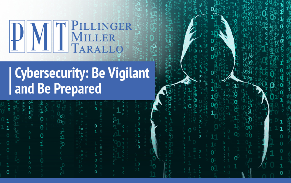 Cybersecurity: Be Vigilant and Be Prepared