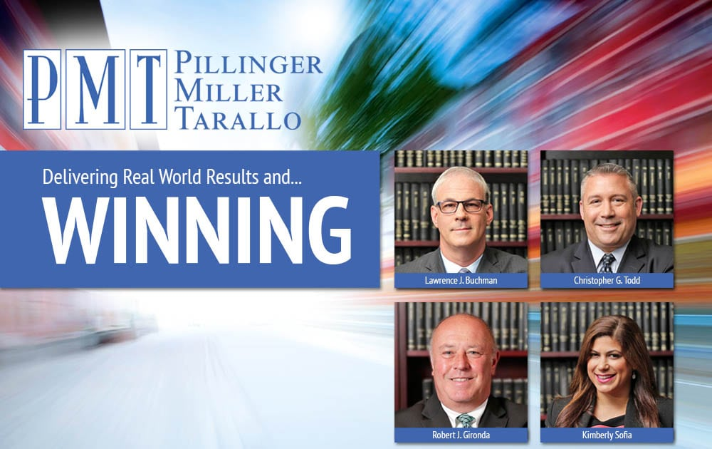Pillinger Miller Tarallo, LLP Is Pleased to Report Some of Our Most Recent Trial Results